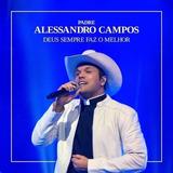 Cd Padre Alessandro Campos   Deus Sempre Faz O Melhor   Novo